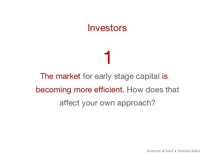Investors                   1 The market for early stage capital isbecoming more efficient. How does that      affect your ...