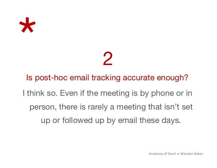 *                     2 Is post-hoc email tracking accurate enough?I think so. Even if the meeting is by phone or in perso...