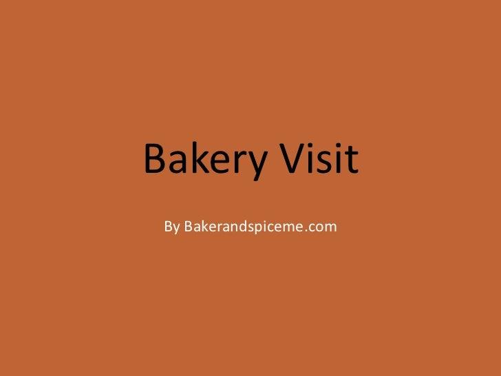 Bakery Visit By Bakerandspiceme.com