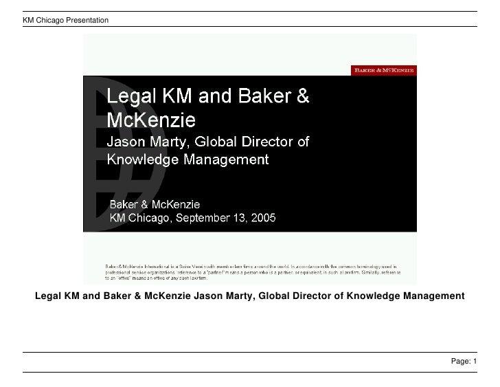 KM Chicago Presentation        Legal KM and Baker & McKenzie Jason Marty, Global Director of Knowledge Management         ...