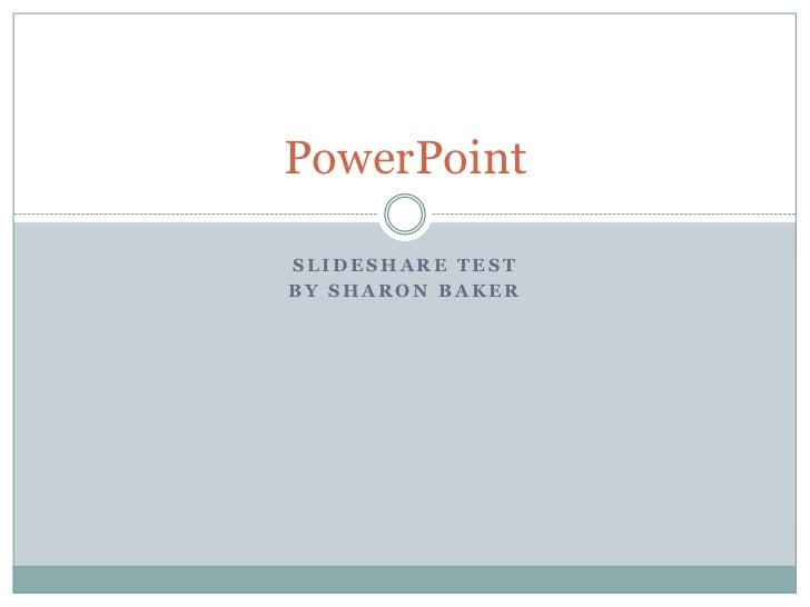 PowerPointSLIDESHARE TESTBY SHARON BAKER