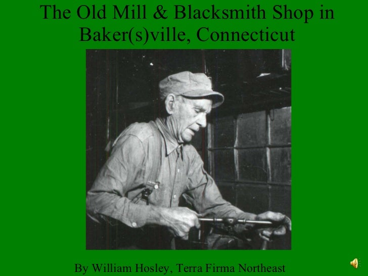 The Old Mill & Blacksmith Shop in Baker(s)ville, Connecticut By William Hosley, Terra Firma Northeast