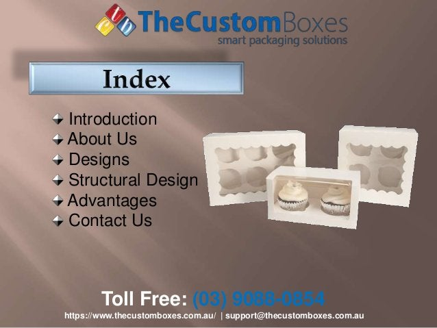 Toll Free: (03) 9088-0854 https://www.thecustomboxes.com.au/   support@thecustomboxes.com.au Introduction About Us Designs...
