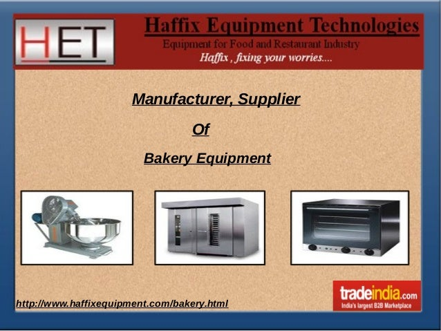 Manufacturer, Supplier  Of  Bakery Equipment  ht tp://www.haffixequipment.com/bakery.htm l