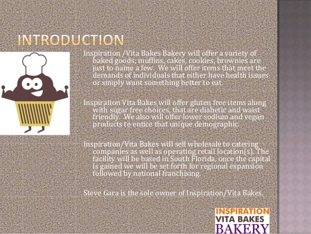 Inspiration /Vita Bakes Bakery will offer a variety ofbaked goods; muffins, cakes, cookies, brownies arejust to name a few...