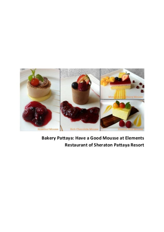 Bakery Pattaya: Have a Good Mousse at Elements Restaurant of Sheraton Pattaya Resort