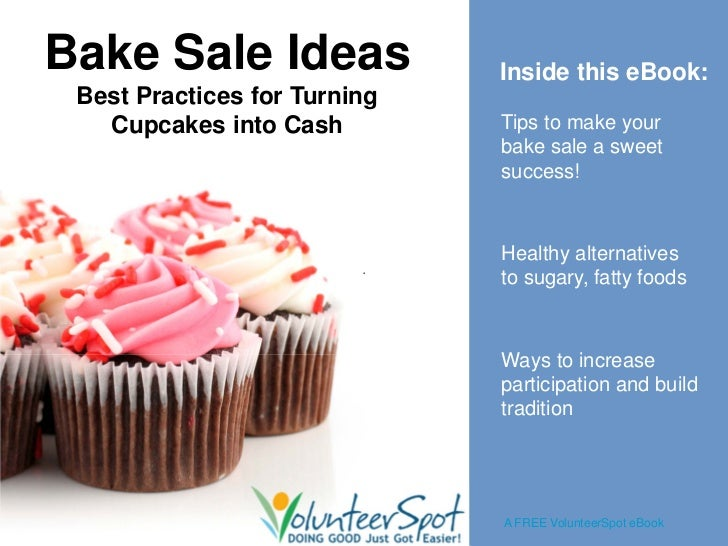 Bake Sale Ideas               Inside this eBook: Best Practices for Turning   Cupcakes into Cash         Tips to make your...