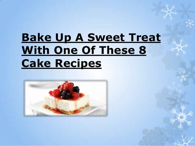 Bake Up A Sweet TreatWith One Of These 8Cake Recipes