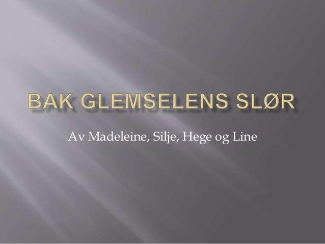 Av Madeleine, Silje, Hege og Line