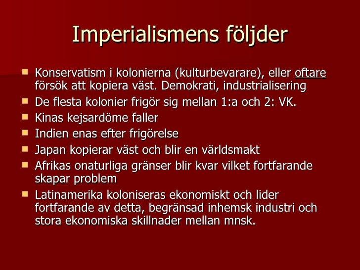Imperialismens följder <ul><li>Konservatism i kolonierna (kulturbevarare), eller  oftare  försök att kopiera väst. Demokra...
