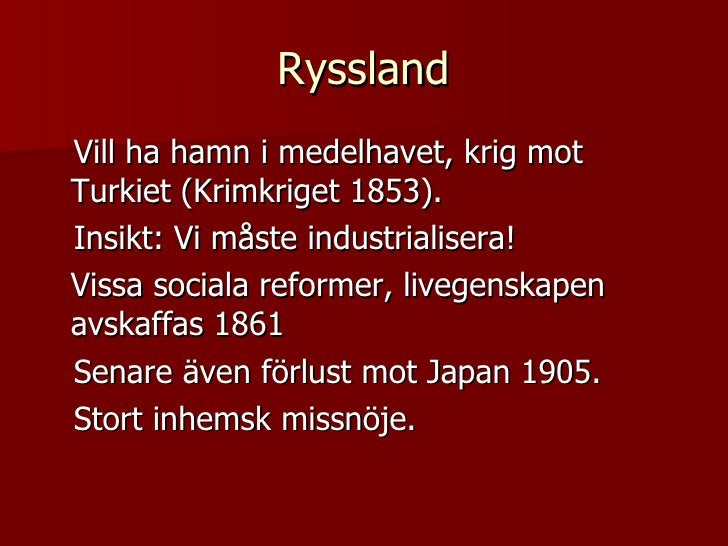 Ryssland <ul><li>Vill ha hamn i medelhavet, krig mot Turkiet (Krimkriget 1853).  </li></ul><ul><li>Insikt: Vi måste indust...