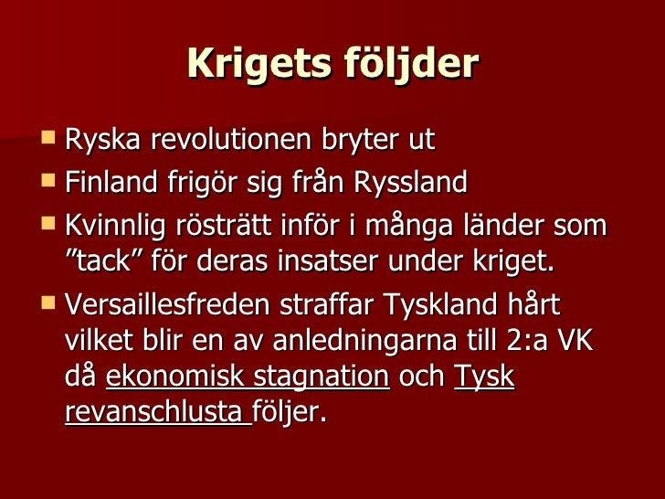 Krigets följder <ul><li>Ryska revolutionen bryter ut </li></ul><ul><li>Finland frigör sig från Ryssland </li></ul><ul><li>...