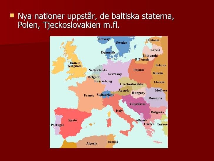 <ul><li>Nya nationer uppstår, de baltiska staterna, Polen, Tjeckoslovakien m.fl. </li></ul>