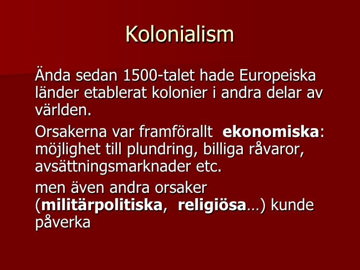 Kolonialism <ul><li>Ända sedan 1500-talet hade Europeiska länder etablerat kolonier i andra delar av världen.  </li></ul><...