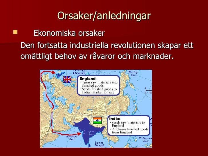 Orsaker/anledningar <ul><li>Ekonomiska orsaker </li></ul><ul><li>Den fortsatta industriella revolutionen skapar ett omättl...