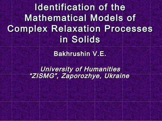 Identification of theIdentification of theMathematical Models ofMathematical Models ofComplex Relaxation ProcessesComplex ...