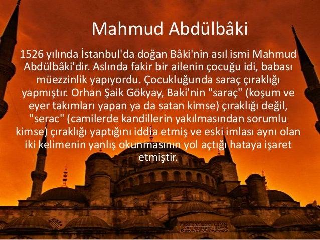 Mahmud Abdülbâki1526 yılında İstanbulda doğan Bâkinin asıl ismi MahmudAbdülbâkidir. Aslında fakir bir ailenin çocuğu idi, ...