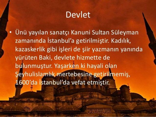 İtibar• Sarayla her zaman bir yakınlığı bulunan Bakiözellikle Kanuni Sultan Süleyman tarafındançok sevilmiştir. II. Selim ...