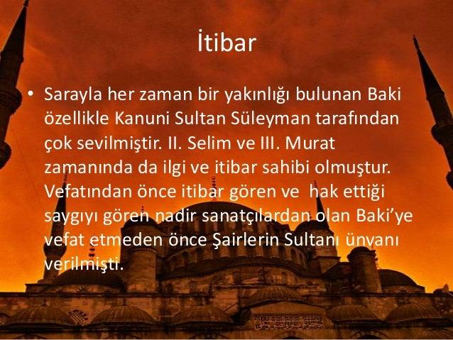 Çalışmaları• Baki, Osmanlının en güçlü devirlerindenbirinde yaşamıştır. Bu da şiirlerinin temalarınayansımıştır. ( Aşk, ya...