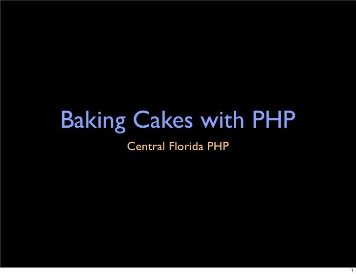 Baking Cakes with PHP      Central Florida PHP                                1