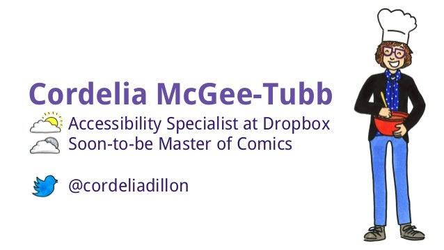 Cordelia McGee-Tubb Accessibility Specialist at Dropbox Soon-to-be Master of Comics @cordeliadillon