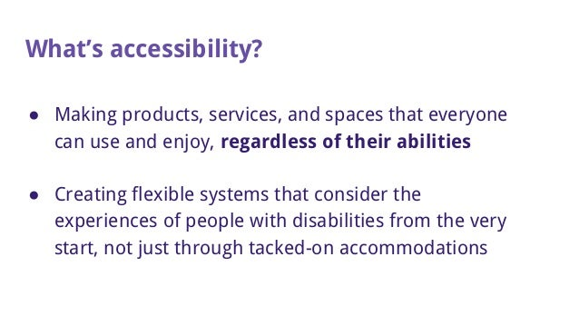 What's accessibility? ● Making products, services, and spaces that everyone can use and enjoy, regardless of their abiliti...