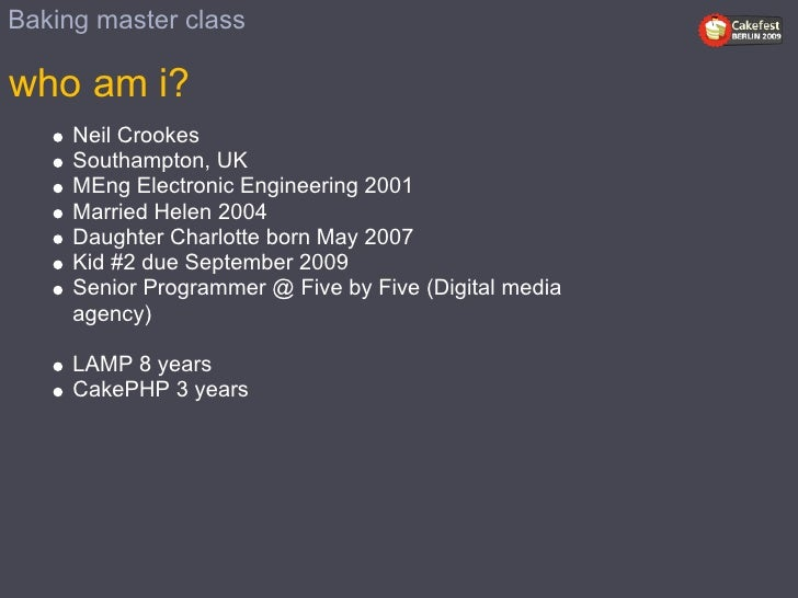 Baking master class  who am i?      Neil Crookes      Southampton, UK      MEng Electronic Engineering 2001      Married H...
