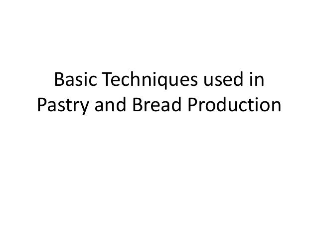 Basic Techniques used inPastry and Bread Production