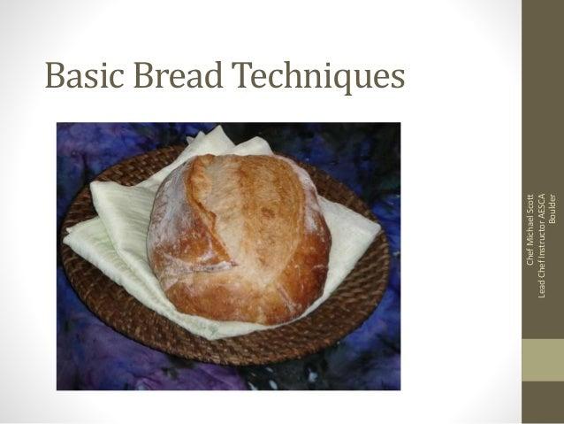 Basic Bread Techniques ChefMichaelScott LeadChefInstructorAESCA Boulder