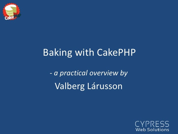 Baking with CakePHP<br /><ul><li> a practical overview by</li></ul>Valberg Lárusson<br />
