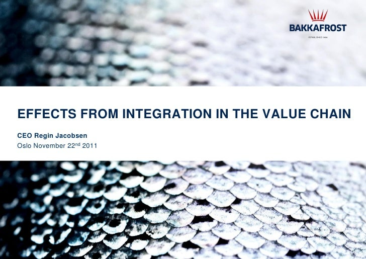 EFFECTS FROM INTEGRATION IN THE VALUE CHAINCEO Regin JacobsenOslo November 22nd 2011