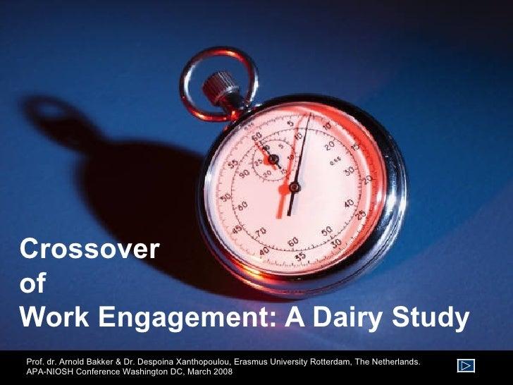Crossover of  Work Engagement: A Dairy Study Prof. dr. Arnold Bakker & Dr. Despoina Xanthopoulou, Erasmus University Rotte...