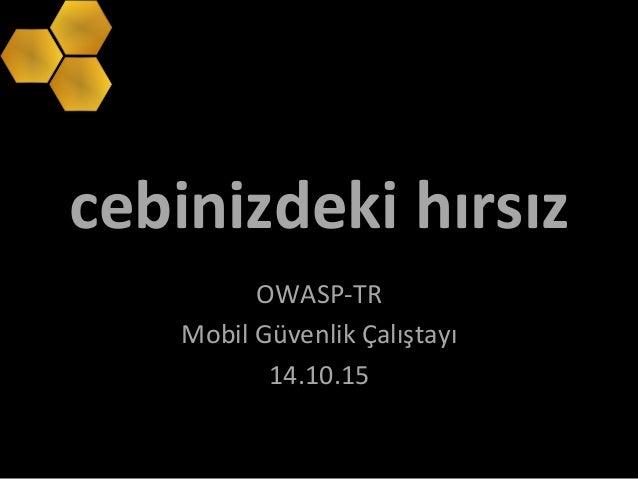 cebinizdeki  hırsız   OWASP-‐TR     Mobil  Güvenlik  Çalıştayı   14.10.15