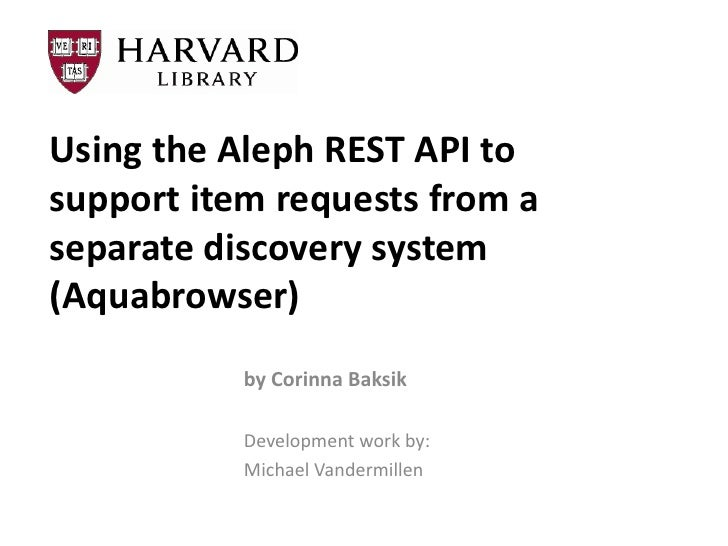 Using the Aleph REST API tosupport item requests from aseparate discovery system(Aquabrowser)           by Corinna Baksik ...
