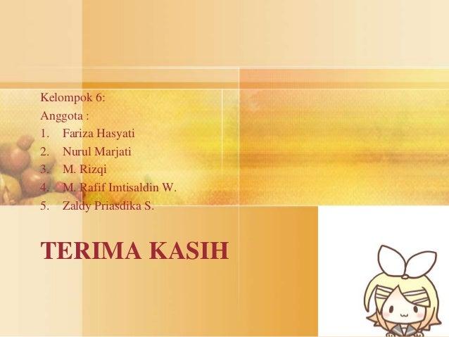 Kelompok 6:  Anggota :  1. Fariza Hasyati  2. Nurul Marjati  3. M. Rizqi  4. M. Rafif Imtisaldin W.  5. Zaldy Priasdika S....