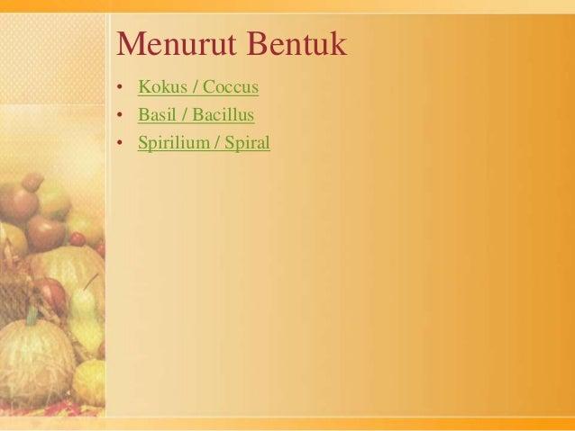 Menurut Bentuk  • Kokus / Coccus  • Basil / Bacillus  • Spirilium / Spiral