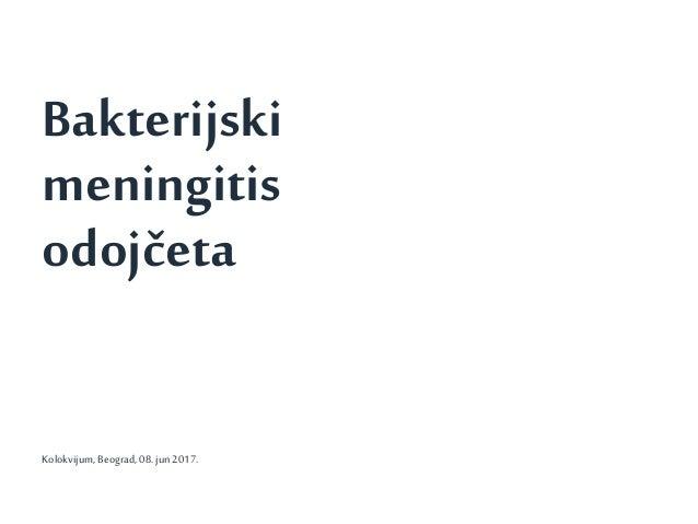 1 Bakterijski meningitis odojčeta Kolokvijum,Beograd,08.jun2017.