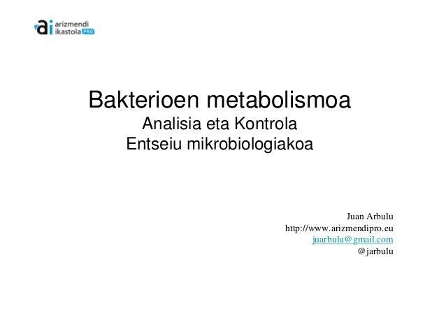 Bakterioen metabolismoa     Analisia eta Kontrola   Entseiu mikrobiologiakoa                                       Juan Ar...