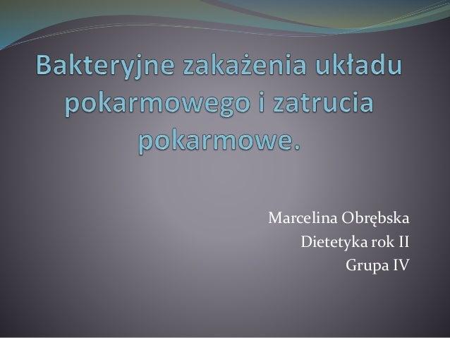 Marcelina Obrębska  Dietetyka rok II  Grupa IV