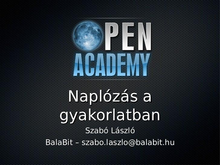 Naplózás a   gyakorlatban           Szabó LászlóBalaBit – szabo.laszlo@balabit.hu