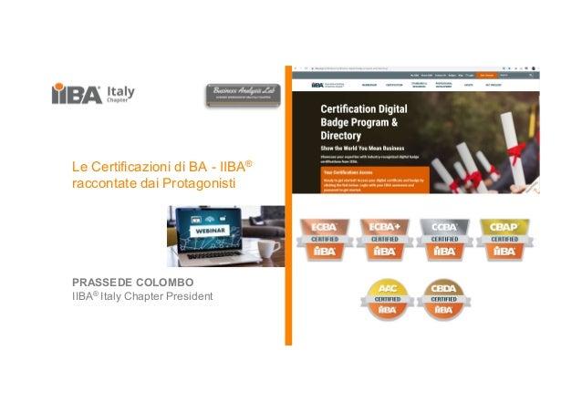 Le Certificazioni di BA - IIBA® raccontate dai Protagonisti PRASSEDE COLOMBO IIBA® Italy Chapter President
