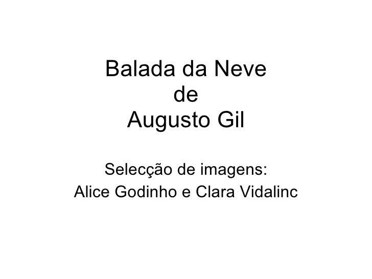 Balada da Neve de Augusto Gil Selecção de imagens: Alice Godinho e Clara Vidalinc