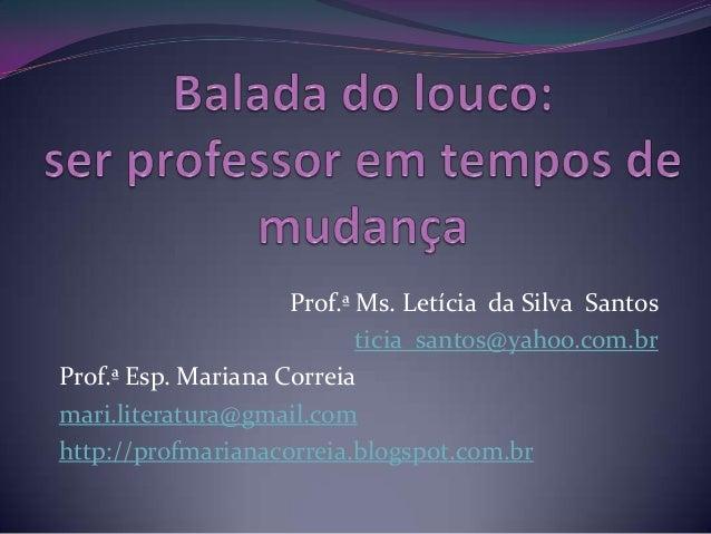 Prof.ª Ms. Letícia da Silva Santos ticia_santos@yahoo.com.br Prof.ª Esp. Mariana Correia mari.literatura@gmail.com http://...