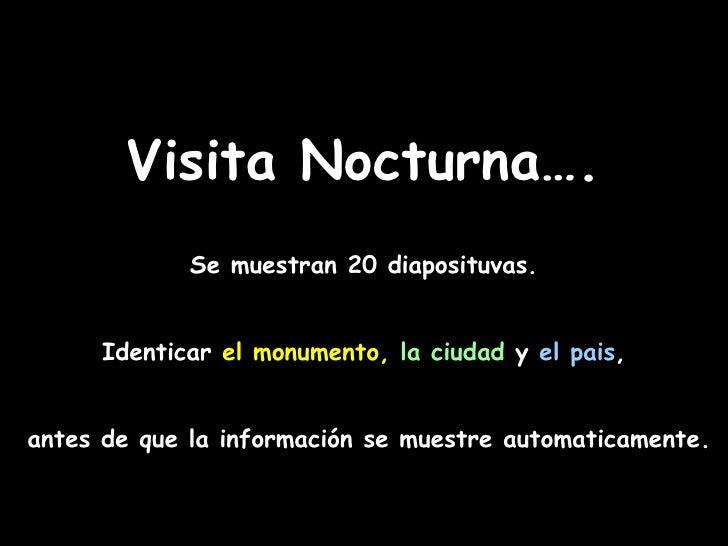 Visita Nocturna….             Se muestran 20 diaposituvas.     Identicar el monumento, la ciudad y el pais,antes de que la...