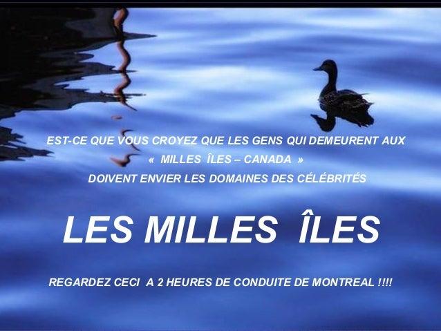 LES MILLES ÎLES EST-CE QUE VOUS CROYEZ QUE LES GENS QUI DEMEURENT AUX « MILLES ÎLES – CANADA » DOIVENT ENVIER LES DOMAINES...
