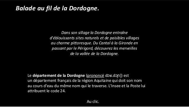 Balade au fil de la Dordogne. Dans son sillage la Dordogne entraîne d'éblouissants sites naturels et de paisibles villages...