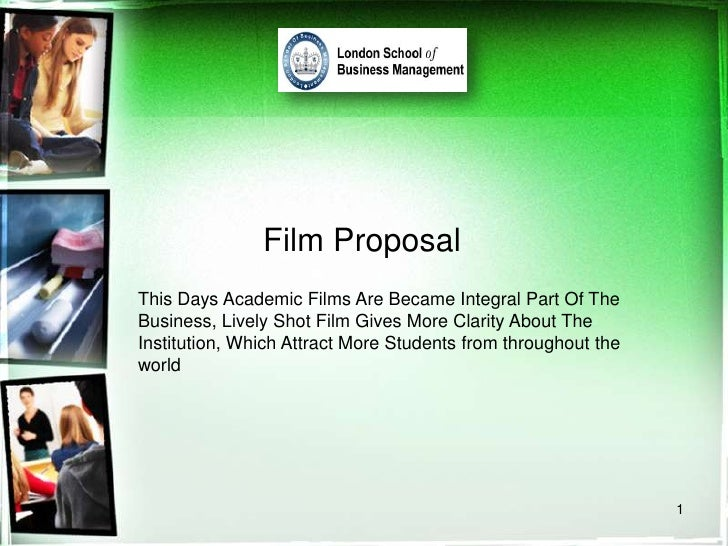 Film Proposal<br />This Days Academic Films Are Became Integral Part Of The Business, Lively Shot Film Gives More Clarity ...