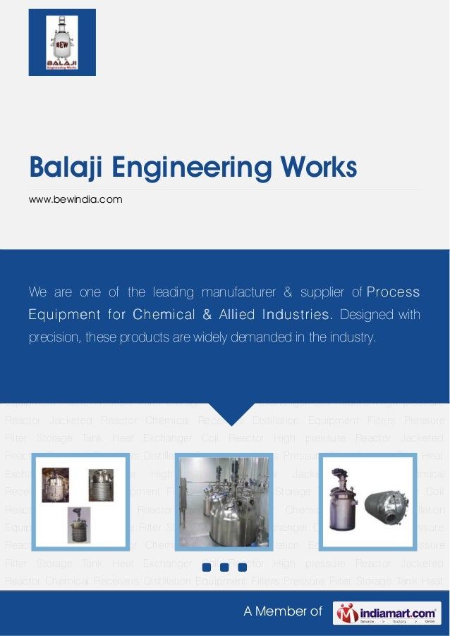 A Member ofBalaji Engineering Workswww.bewindia.comCoil Reactor High pressure Reactor Jacketed Reactor Chemical Receivers ...