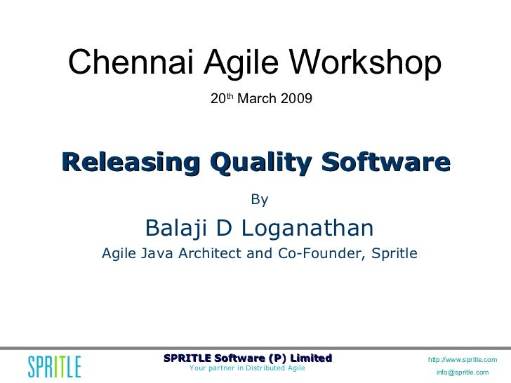 Chennai Agile Workshop                    20th March 2009    Releasing Quality Software                                By ...