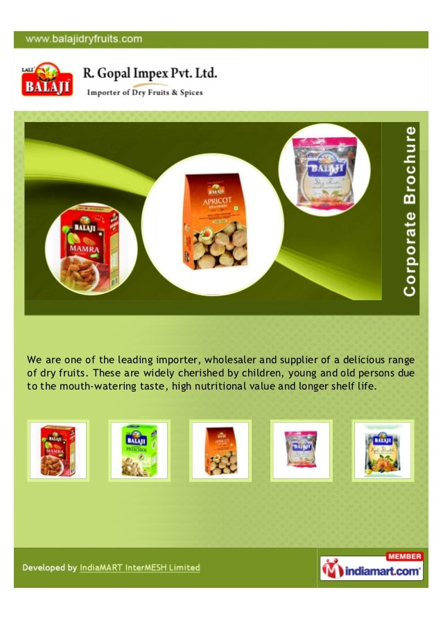 We are one of the leading importer, wholesaler and supplier of a delicious rangeof dry fruits. These are widely cherished ...